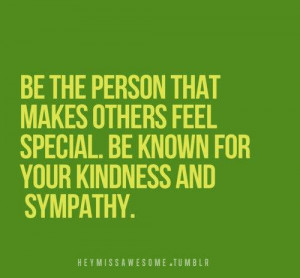 be the person that makes others feel special