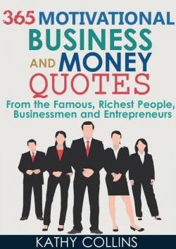 365 Motivational Business And Money Quotes From the Famous, Richest ...