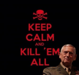 love General Mattis. ( Islamic State : we're coming..... ) They don ...