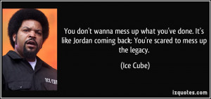 You don't wanna mess up what you've done. It's like Jordan coming back ...