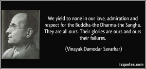 to none in our love, admiration and respect for the Buddha-the Dharma ...