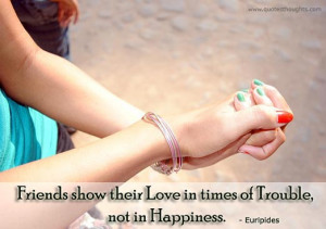 Friendship Quotes by Euripides – Friends show their love in times of ...