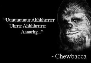 Famous quotes: today, Chewbacca.