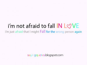 Afraid To Fall In Love Again Quotes ~ I am not afraid to fall in love ...