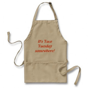 Taco Tuesday Apron-- Yeah, I'm pretty sure the saying goes,