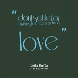 Quotes Picture: don´t settle for anything than extraordinary love