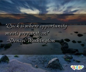 Luck is where opportunity meets preparation .