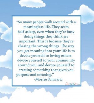 Quote: Morrie Schwartz – The Meaning of Life, Devote Yourself to ...