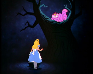 Cheshire Cat: Oh, you're sure to do that, if you only walk long enough