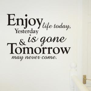 Enjoy Life today - Wall quote sticker - WA048X