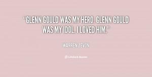 """Glenn Gould was my hero. Glenn Gould was my idol. I loved him."""""""