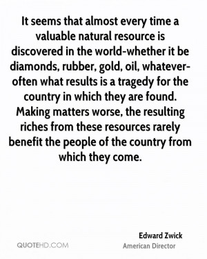 It seems that almost every time a valuable natural resource is ...