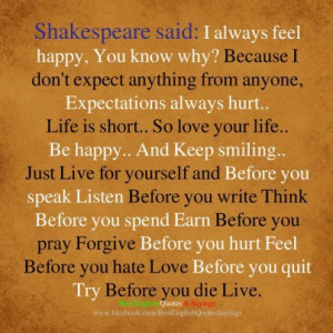 "Shakespeare said:""I always feel happy, you know why? Because I don ..."