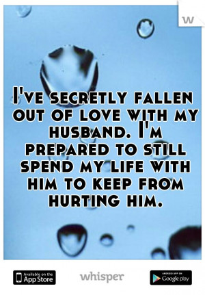 ve secretly fallen out of love with my husband. Im prepared to ...