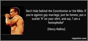 Don't hide behind the Constitution or the Bible. If you're against gay ...