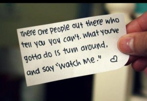 There are people out there who tell you you can't. What you've gotta ...