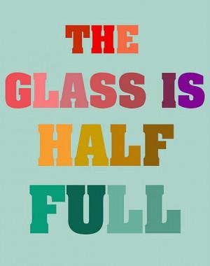 The glass in half full.