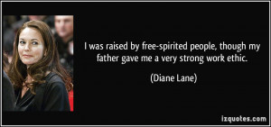 ... , though my father gave me a very strong work ethic. - Diane Lane
