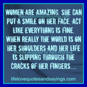 Women are amazing. She can put a smile on her face, act like ...