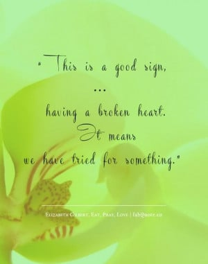 Elizabeth gilbert eat pray love broken heart quote