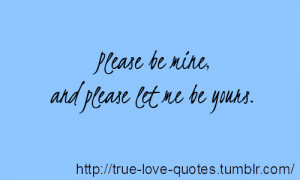 Let It Be Quotes Tumblr Please be mine, and please let