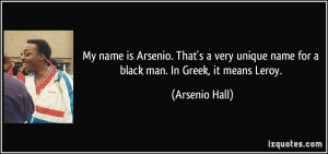 My name is Arsenio. That's a very unique name for a black man. In ...