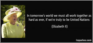 In tomorrow's world we must all work together as hard as ever, if we ...