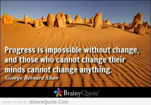 ... change and those who cannot change their minds cannot change anything