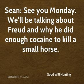 Good Will Hunting - Sean: See you Monday. We'll be talking about Freud ...