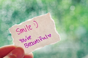 Smile :) because You're Beautiful my love.