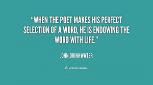 When the poet makes his perfect selection of a word, he is endowing ...