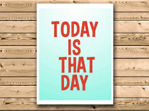 Motivational quote poster Today is that day Wall decor inspirational ...