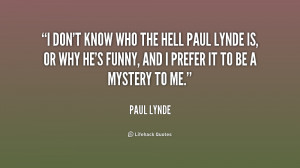 quote-Paul-Lynde-i-dont-know-who-the-hell-paul-199770_1.png