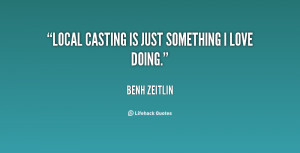 quote Benh Zeitlin local casting is just something i love 141958 1 png