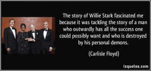 ... want and who is destroyed by his personal demons. - Carlisle Floyd