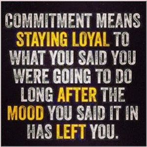 ... the mood you said it in has left you. Stay strong. Stay committed