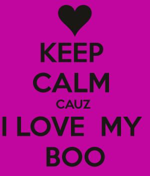 Keep Calm I Love My Boo
