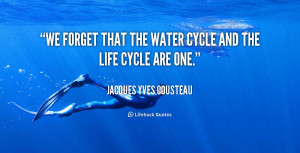 quote-Jacques-Yves-Cousteau-we-forget-that-the-water-cycle-and-75586 ...