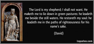 not want. He maketh me to lie down in green pastures: he leadeth me ...