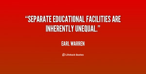 Separate educational facilities are inherently unequal.""