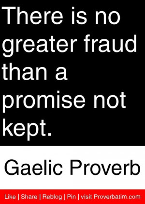 ... fraud than a promise not kept. - Gaelic Proverb #proverbs #quotes