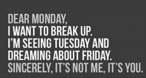 dear monday, i want to break up, funny quotes