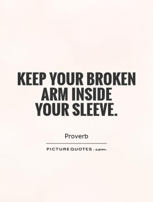 Keep your broken arm inside your sleeve. Picture Quote #1