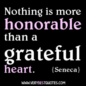 Grateful quotes - Nothing is more honorable than a grateful heart ...