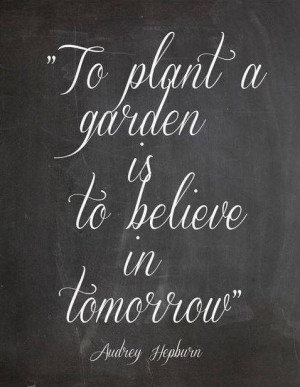 Audrey Hepburn Motivational Quote: To plant a garden is to believe in ...