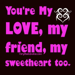 Sweet Love quotes & Sayings - You're My Love, my friend, my sweetheart ...