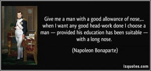 Give me a man with a good allowance of nose,... when I want any good ...