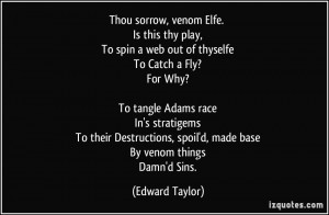 Thou sorrow, venom Elfe. Is this thy play, To spin a web out of ...