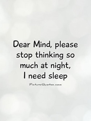 ... please stop thinking so much at night, I need sleep Picture Quote #1