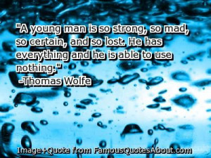 Thomas Wolfe quotes   young man is so strong, so mad, so certain, and ...